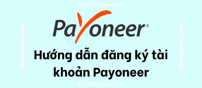 hướng dẫn đăng ký tài khoản payoneer 2020 nhận 25$ miễn phí