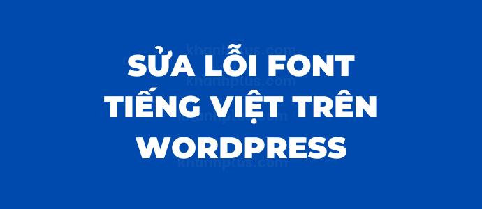 Cách sửa lỗi font chữ tiếng Việt trên WordPress [A đến Á]